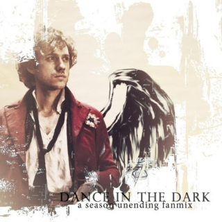 Dance in the Dark - a Season Unending fanmix