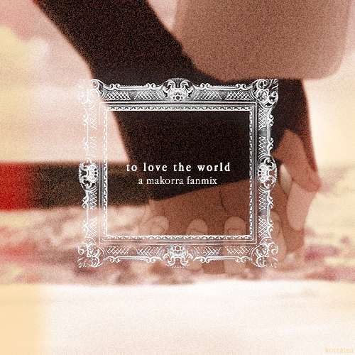 to love the world; a makorra fanmix