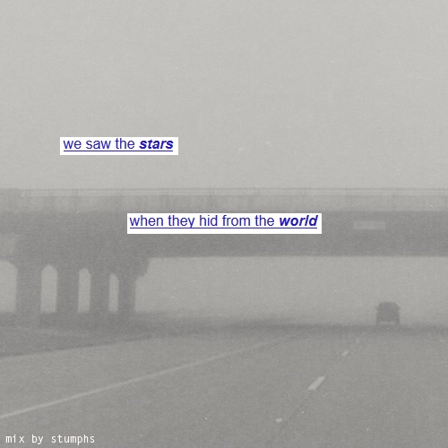 we saw the stars when they hid from the world