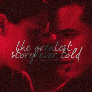 Greatest Story Ever Told {Jarley Fanmix}