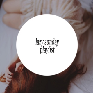 Lazy Sunday Playlist