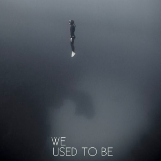 (we) used to be