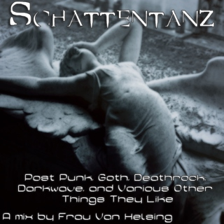 Schattentanz: Post Punk, Goth, Deathrock, Darkwave, and Various Other Things They Like [PART 2]