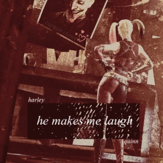 he makes me laugh | harley quinn