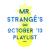 Mr. Strangé's October '13 Playlist