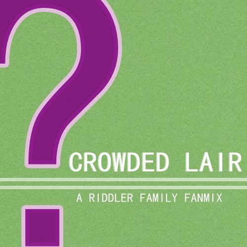 CROWDED LAIR || A Riddler Family Fanmix