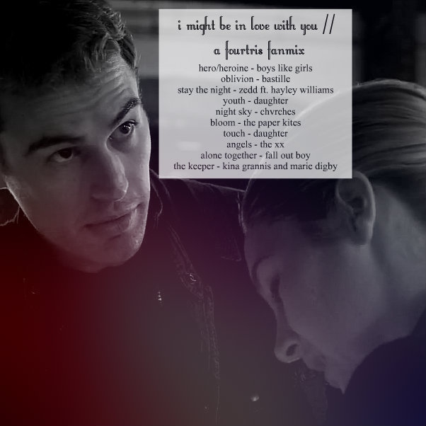 i might be in love with you // a fourtris fanmix