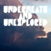 underneath and unexplored