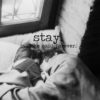 stay. (and he said forever.)