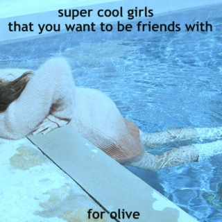 super cool girls that you want to be friends with