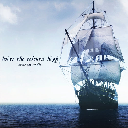 hoist the colours high