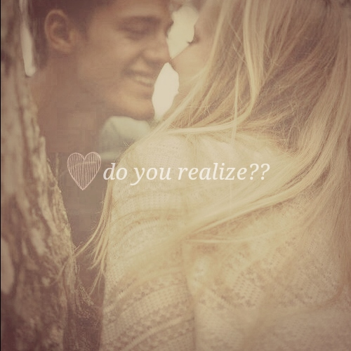 do you realize??
