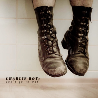 Charlie Boy, don't go to war