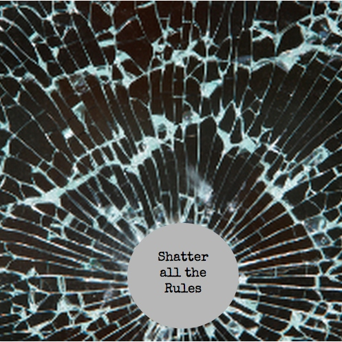 Shatter all the Rules