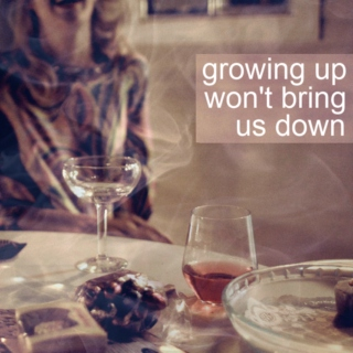growing up won't bring us down