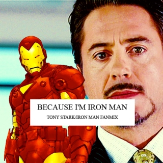 Because I'm Iron Man