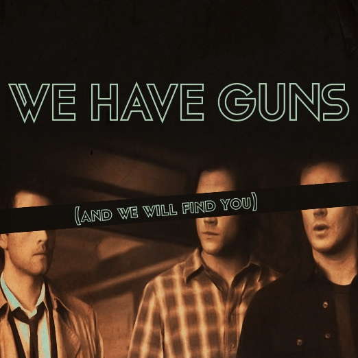 we have guns (and we will find you)