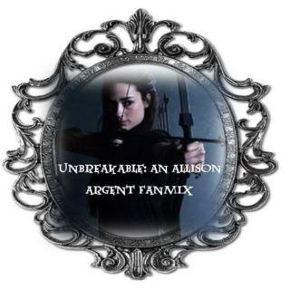 Unbreakable- An Allison Argent Fanmix