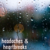 headaches & heartbreaks