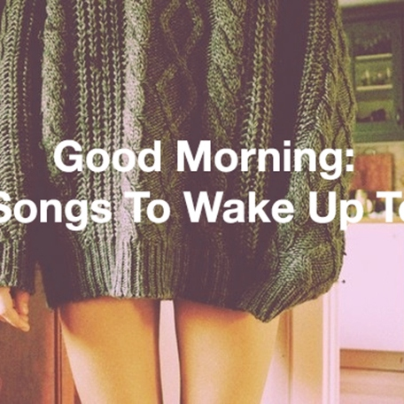 Good Morning: Songs To Wake Up To