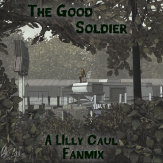 The Good Soldier (A Lilly Caul Fanmix)