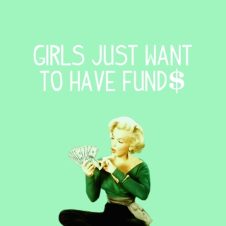 GIRLS JUST WANT TO HAVE FUND$