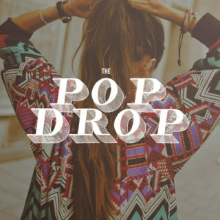 "the ""POP DROP"""