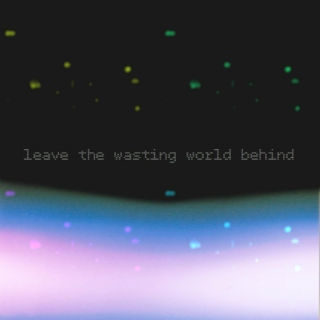 leave the wasting world behind