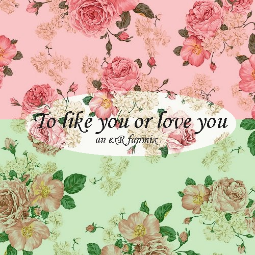To like you or love you