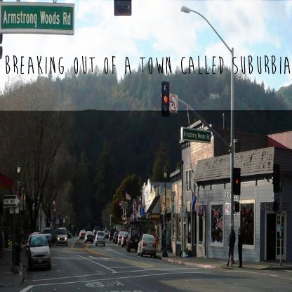 breaking out of a town called suburbia