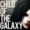 CHILD OF THE GALAXY.