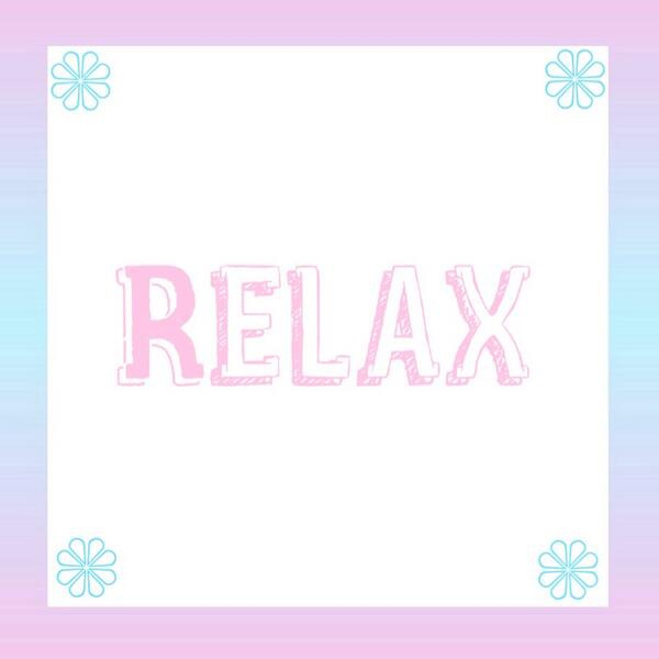 ❁ relax ❁