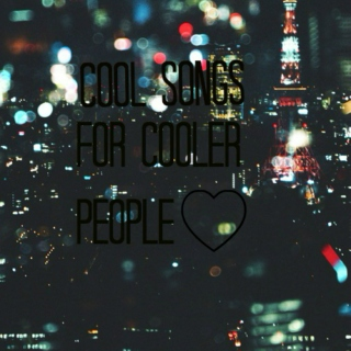 Cool Songs For Cooler People