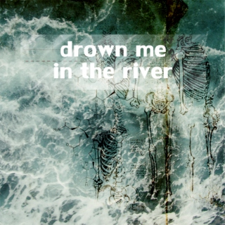 drown me in the river