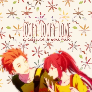 loopy loopy love