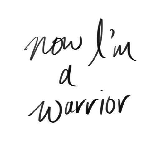 'Now I'm a warrior..'