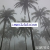 i want to fall in love