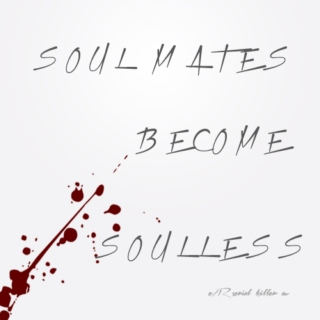 soul mates become soulless (e/r serial killer au)