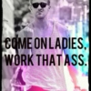 Come on Ladies, Work That Ass