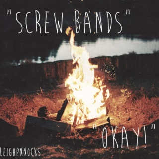 """screw bands"" ""okay!"""