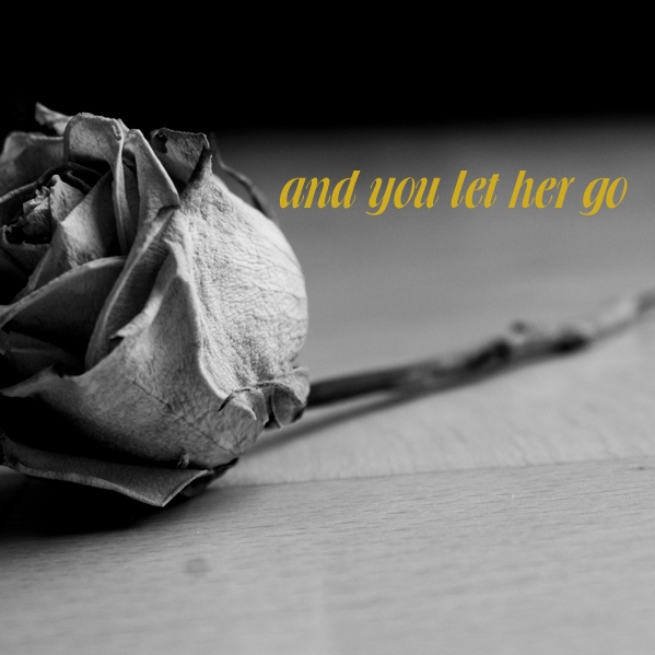 and you let her go