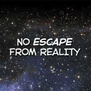 No Escape From Reality