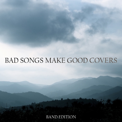Bad Songs Make Good Covers (Band Edition)