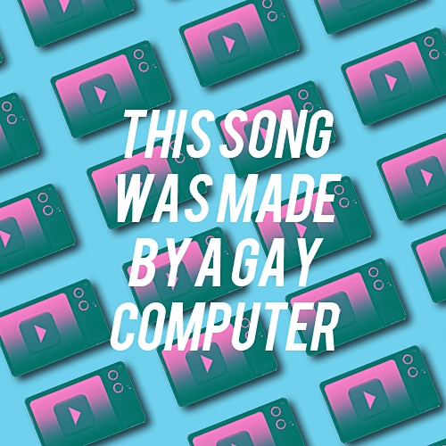 this song was made by a gay computer