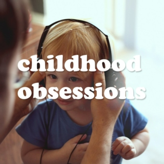 08. Childhood Obsessions