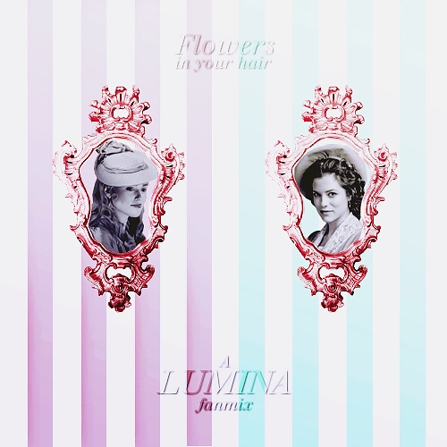 Flowers in Your Hair | A Lumina Fanmix