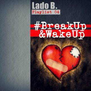 Lado B. Playlist 04 - #BreakUp&WakeUp