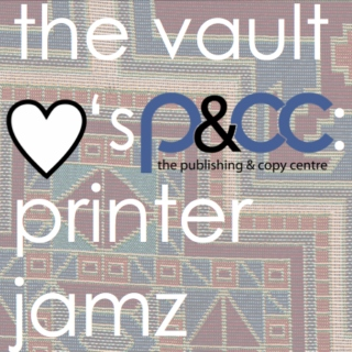 the vault hearts p&cc: printer jamz