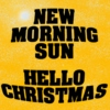 New Morning Sun, Hello Christmas