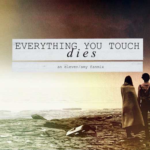 everything you touch dies